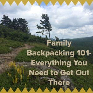 Family Backpacking 101- Everything You Need to Know to Start Backpacking